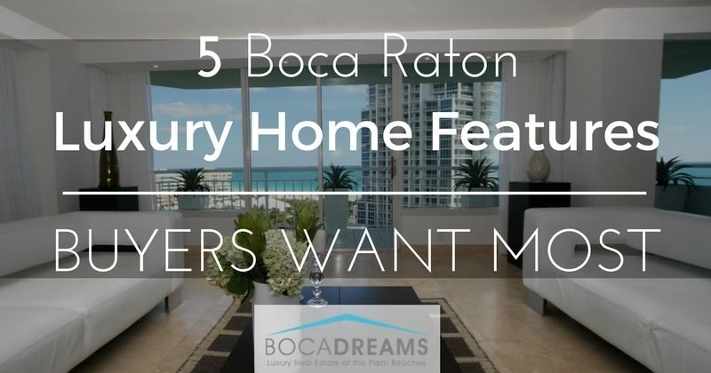 5 boca raton luxury home features buyers want most